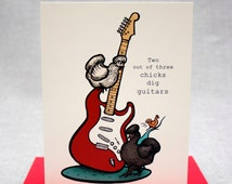 Chicks Dig Guitars. Fun Girls Love Guitars. Humorous greeting card. Card for Musician. Rock and Roll. Blank A2 size card with Red Envelope.