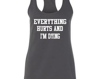 Everything Hurts And I'm Dying.... ( Workout Tank) (Racerback Tank) Running Tank,Women's Tank,Gym Tank,Lifting Tank