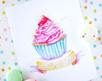 Cupcake Watercolor Print - Cupcake Painting - Have Your Cake Quote Print - Cupcake Illustration - Watercolor Quote Print - Cupcake Art Print