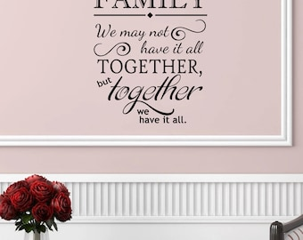 Family- We May Not Have It All Together, But Together We Have It All Wall Decal 19x22