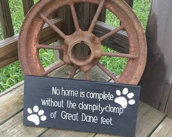 Wooden Dog Sign - No Home is Complete Without the Clompity Clomp of Great Dane Feet - Hand Painted Wood Sign - Dog Decor - Great Dane Sign