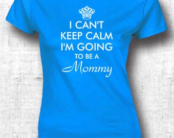I Can't Keep Calm I'm Going To Be A Mommy t shirts - gift for mommy mother shirts mommy shirts mom shirts mother shirts 310