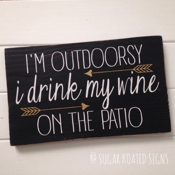 I'm Outdoorsy I Drink My Wine On The Patio // Wine
