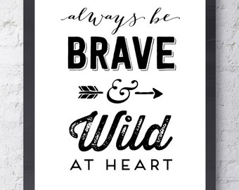 Always Be Brave and Wild At Heart Poster. Inspirational Art. Motivational Art. Typographic Art. Gold Nursery Decor. Wall Art. Wall Decor.