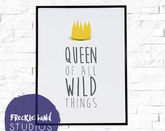 Queen of All Wild Things -- 11x17 Poster Print