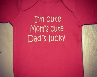 I'm Cute, Mom's Cute, Dad's Lucky Baby Onesie - Infant Onesie - Baby Gift, Baby Girl, Baby Boy - Free Shipping to US