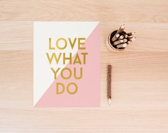 """PRINTABLE Art """"Love What You Do"""" Typography Art Print Do What You Love Instant Download Apartment Decor Gold Foil Art Print Home decor"""
