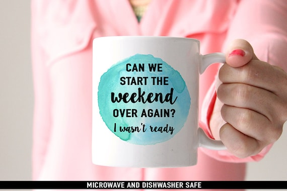 Coffee Mug Can We Start The Weekend Over Again I Wasnt Ready Coffee Mug - Funny Morning Cup