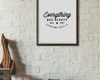 Everything Has Beauty But Not Everyone Sees It : Wall Decor Typography Print Inspirational Quote Poster
