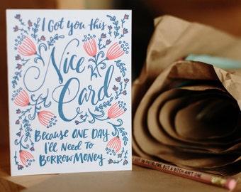 I Got You This Nice Card... Card