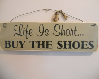 Life Is Short  Buy The Shoes Wood Sign