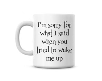 Coffee cup, Im sorry for what I said when you tried to wake me up Funny Gift, Custom name Free, office gag