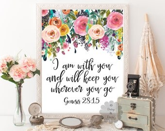 I am with you and will keep you wherever you go Genesis 28:15 Bible verse Scripture print typography verse printable print wall art decor
