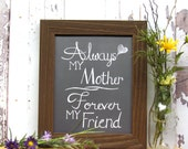 Mother's Day 8x10 Chalk Art Print, Gift For Mom, Mom Saying, Quote for Mom, Always My Mother Forever My Friend, Rustic Decor, Wooden Frame