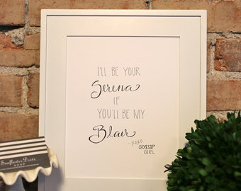 I'll be your Serena if you'll be my Blair Gossip Girl Quote Print
