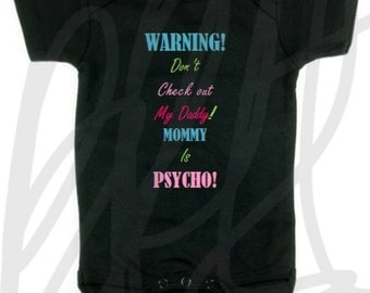 Warning! Dont check out my daddy mommy is psycho!! Funny Baby onesie for boy or girl