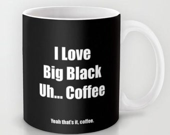 Big Black Coffee -  - 11 oz or 15 oz Ceramic Mug