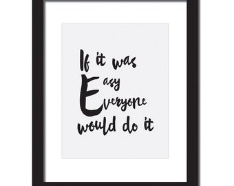 Inspirational quote print 'If it was easy, everyone would do it.'