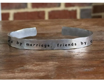 "Sisters by marriage, friends by choice - Outside Message Hand Stamped Cuff Stacking Bracelet Personalized 1/4"" Adjustable Handmade"