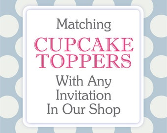 Matching Cupcake Toppers • with any invitation in our shop