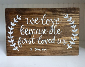 We Love Because He First Loved Us // wooden calligraphy sign // 1 John 4:19