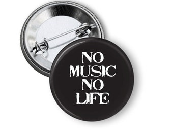 """No Music No Life 1.25"""" or Larger Pinback Button, Flatback or Fridge Magnet, Badge, Pocket Mirror, Keychain, Bottle Opener"""