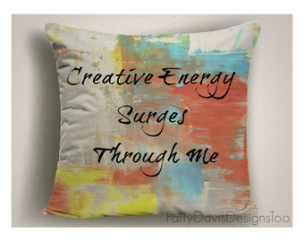 Throw Pillow Creative Energy Surges Thru Me, Gift for Artists, Large Pillow Covers