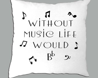 Without Music Life would B Flat  Black and white pillow cover  great music teacher gift
