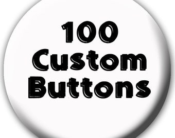 100 Custom Buttons - Corporate Buttons - Button Promotional Products - School Buttons - Political Buttons - Promo Buttons