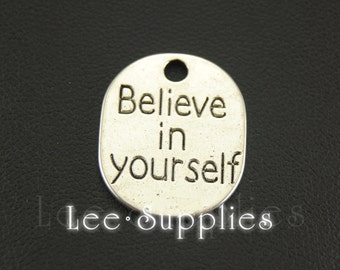 10pcs Antique Silver Believe In Yourself Charms Pendant A612