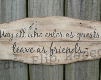 All Who Enter as Guests • Leave as Friends • Hand Painted Sign • Wood Sign • Reclaimed Wood • Home Decor