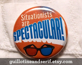 "Situationists are Spectacular! - 1.25"" pinback button"