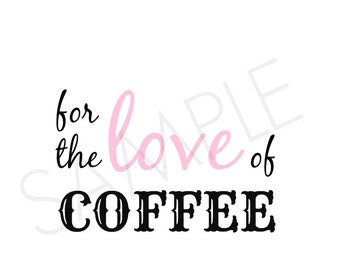 "For The Love Of Coffee Print 8""x11"""