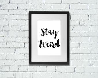 Stay Weird | Positive | Inspirational Art Print | A4 | 8x10 Print | Room Decor Gift