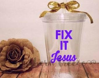 Fix It Jesus Tumbler 16 ounces Personalized