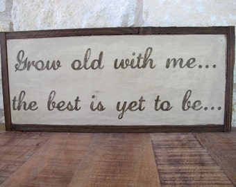 Grow Old With Me, Hand Made, Hand Painted, Vintage Look Wooden Sign