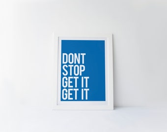 Don't Stop Get It Get It [printable digital poster print]