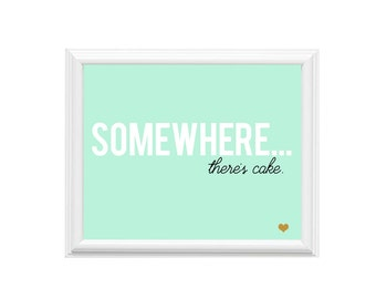10x8 Art Print | Somewhere There's Cake | Office Decor
