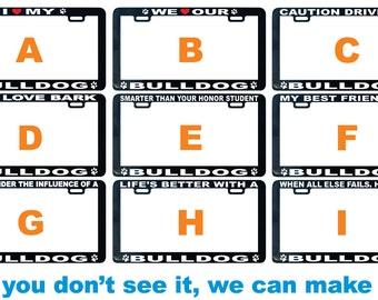 Bulldog - Bullmastiff Dog assorted license plate frame I We love proud smarter best friend buddy pal life's better showing off