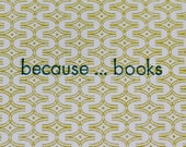 Because . . . Books -  Letterpress Card