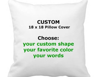 Personalized Custom 18 x18 Pillow Cover- Choose Your Shape, Words, and Color