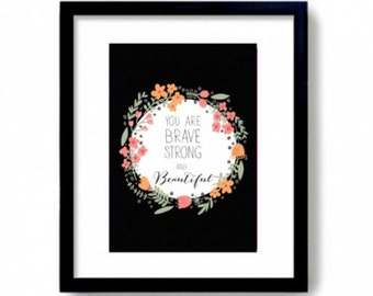 You Are Brave, Strong And Beautiful Print