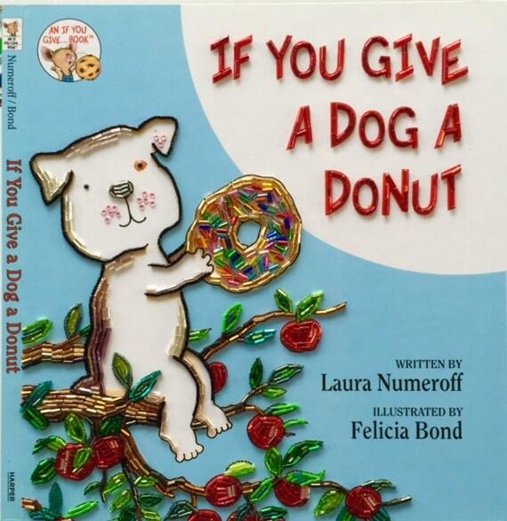 if you give a dog a donut. Black Bedroom Furniture Sets. Home Design Ideas