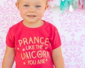 Toddler or girls tee, Prance Like the Unicorn You Are - Ink Free print - Sizes 12m to 8, High Quality Tshirt, free shipping