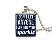 Blue Don't Let Anyone Ever Dull Your Sparkle - Scrabble Tile Necklace - Free Necklace Chain Included