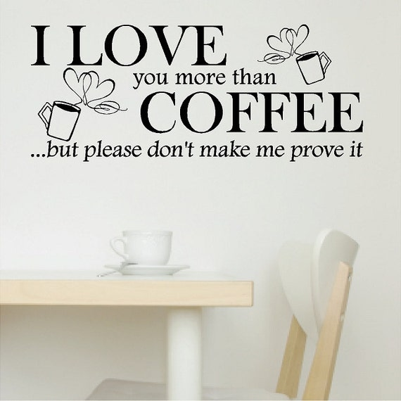 I Love You More Than Quotes Funny: I Love You More Than Coffee Wall Quotes Words Sayings