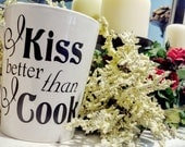 I Kiss Better Than I Cook Coffee Cup Personalized Mug