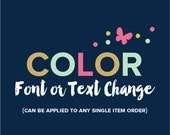 Color, Font or Text Change - for any single item order