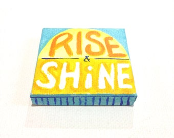 Rise & Shine, sunrise art, inspirational, miniature painting magnet, acrylic canvas art magnet for home or office.