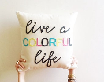 "live a colorful life decorative pillow cover, 18"" x 18"", natural, urban farmhouse industrial inspirational, typography, motivational"